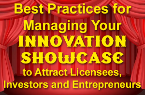 Best Practices for Managing Your Innovation Showcase to Attract Licensees, Investors and Entrepreneurs