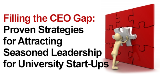 Filling the CEO Gap: Proven Strategies for Attracting Seasoned Leadership for University Start-Ups
