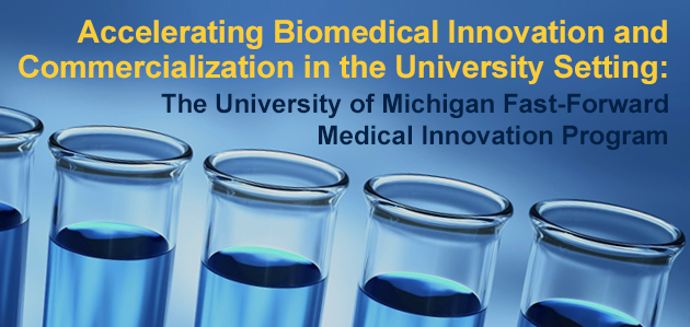 Accelerating Biomedical Innovation and Commercialization in the University Setting: The University of Michigan Fast-Forward Medical Innovation Program