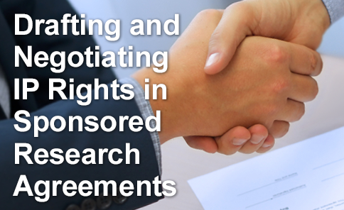 Drafting and Negotiating IP Rights in Sponsored Research Agreements