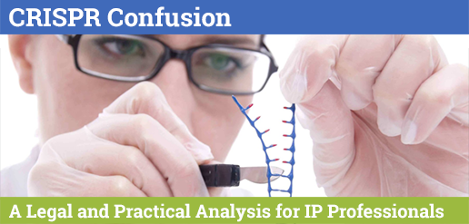 CRISPR Confusion: A Legal and Practical Analysis for IP Professionals