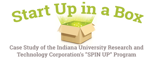 "Start Up in a Box: Case Study of the Indiana University Research and Technology Corporation's ""SPIN UP"" Program"