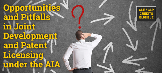 Opportunities and Pitfalls in Joint Development and Patent Licensing under the AIA