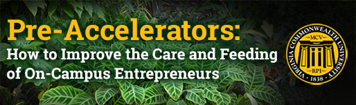 Pre-Accelerators: How to Improve the Care and Feeding of On-Campus Entrepreneurs