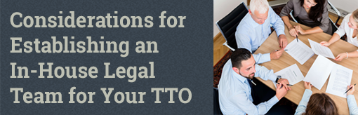Considerations for Establishing an In-House Legal Team for Your TTO