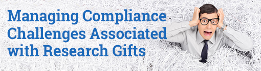 Managing Compliance Challenges Associated with Research Gifts