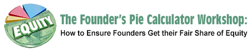The Founder's Pie Calculator Workshop: How to Ensure Founders Get their Fair Share of Equity
