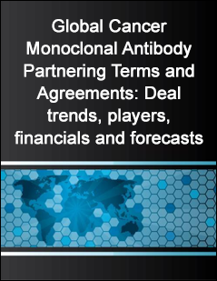 Global Cancer Monoclonal Antibody Partnering Terms and Agreements: Deal trends, players, financials and forecasts