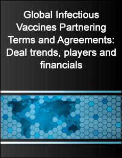 Global Infectious Vaccines Partnering Terms and Agreements: Deal trends, players and financials