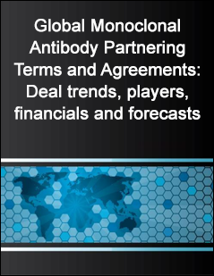 Global Monoclonal Antibody Partnering Terms and Agreements: Deal trends, players, financials and forecasts