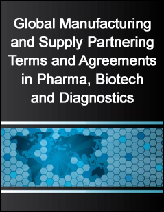 Global Manufacturing and Supply Partnering Terms and Agreements in Pharma, Biotech and Diagnostics
