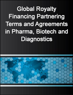 Global Royalty Financing Partnering Terms and Agreements in Pharma, Biotech and Diagnostics