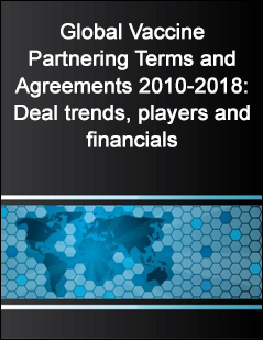 Global Vaccine Partnering Terms and Agreements 2010-2018: Deal trends, players and financials