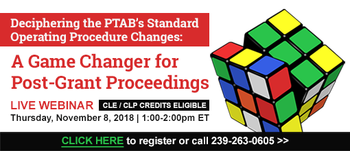 Deciphering the PTAB's Standard Operating Procedure Changes: A Game Changer for Post-Grant Proceedings