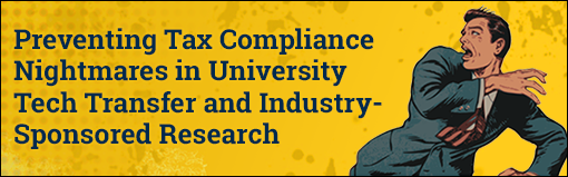 Preventing Tax Compliance Nightmares in University Tech Transfer and Industry-Sponsored Research