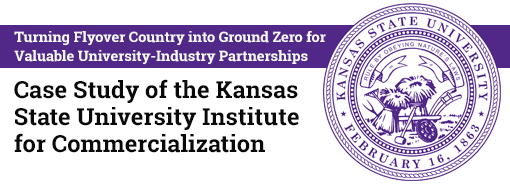 Turning Flyover Country into Ground Zero for Valuable University-Industry Partnerships: Case Study of the Kansas State University Institute for Commercialization