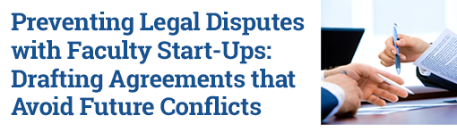 Preventing Legal Disputes with Faculty Start-Ups: Drafting Agreements that Avoid Future Conflicts