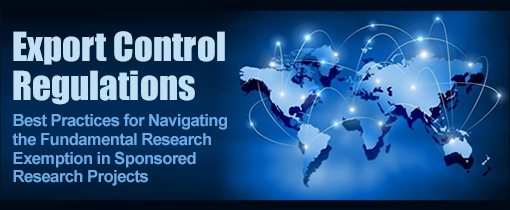 Export Control Regulations: Best Practices for Navigating the Fundamental Research Exemption in Sponsored Research Projects