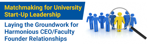 Matchmaking for University Start-Up Leadership: Laying the Groundwork for Harmonious CEO/Faculty Founder Relationships