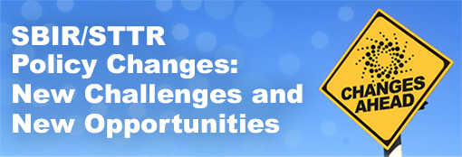 SBIR/STTR Policy Changes: New Challenges and New Opportunities