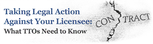Taking Legal Action Against Your Licensee: What TTOs Need to Know