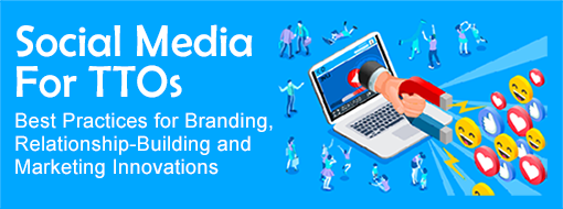 Social Media For TTOs: Best Practices for Branding, Relationship-Building and Marketing Innovations