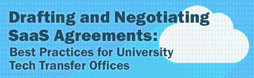 Drafting and Negotiating SaaS Agreements: Best Practices for University Tech Transfer Offices