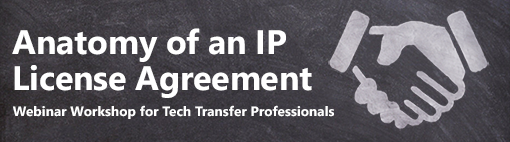 Anatomy of an IP License Agreement: Webinar Workshop for Tech Transfer Professionals