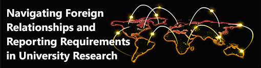 Navigating Foreign Relationships and Reporting Requirements in University Research