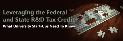 Leveraging the Federal and State R&D Tax Credit: What University Start-Ups Need To Know
