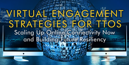 Virtual Engagement Strategies for TTOs: Scaling Up Online Connectivity Now and Building Future Resiliency