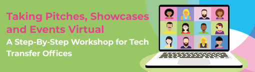 Taking Pitches, Showcases and Events Virtual: A Step-By-Step Workshop for Tech Transfer Offices