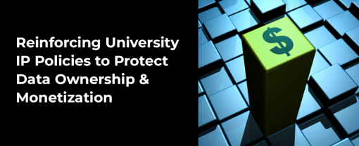Reinforcing University IP Policies to Protect Data Ownership & Monetization