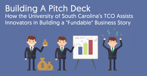 "Building A Pitch Deck: How the University of South Carolina's TCO Assists Innovators in Building a ""Fundable"" Business Story"