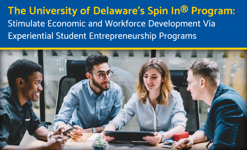 The University of Delaware's Spin In® Program: Stimulate Economic and Workforce Development Via Experiential Student Entrepreneurship Programs