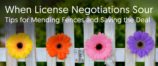 When License Negotiations Sour: Tips for Mending Fences and Saving the Deal