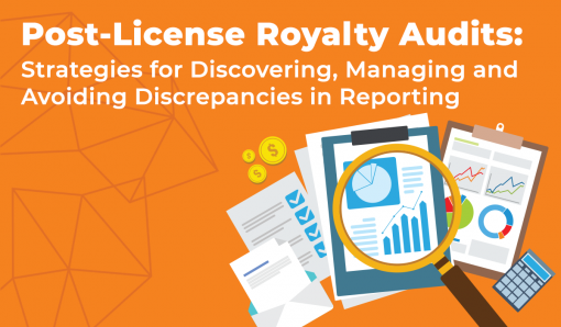 Post-License Royalty Audits: Strategies for Discovering, Managing and Avoiding Discrepancies in Reporting