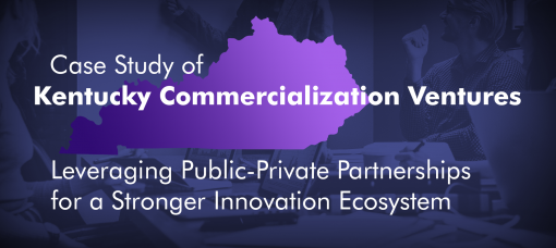 Case Study of Kentucky Commercialization Ventures: Leveraging Public-Private Partnerships for a Stronger Innovation Ecosystem